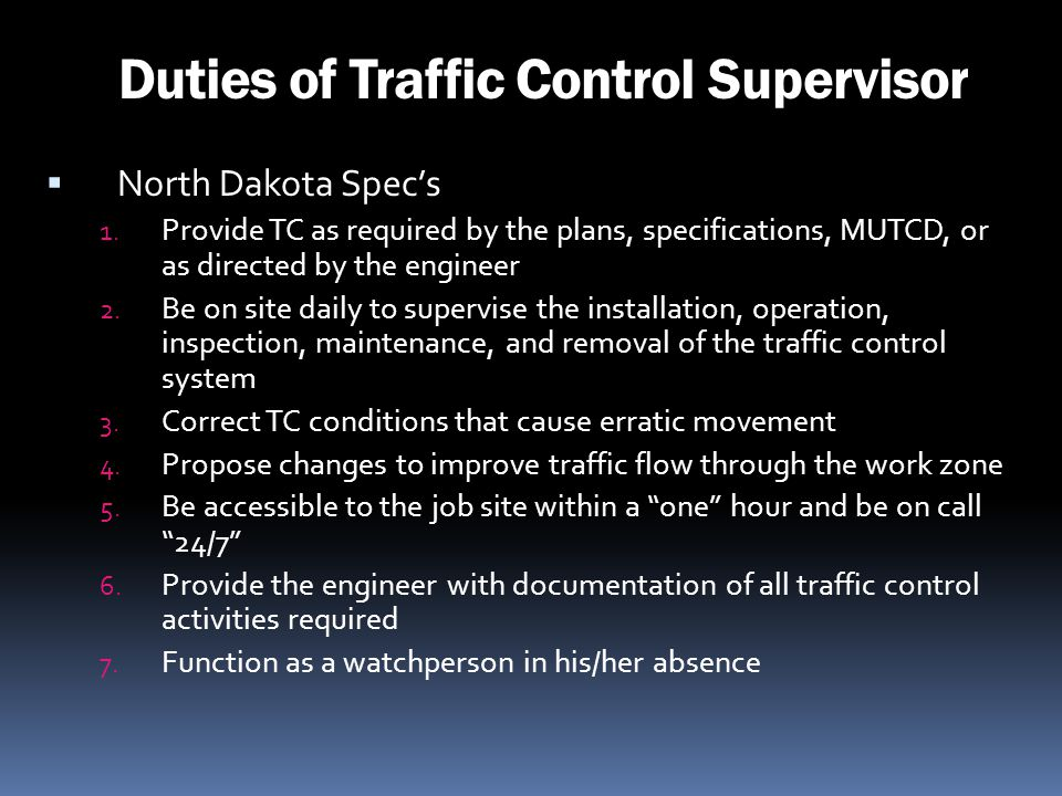 Duties of Traffic Control Supervisor North Dakota Specs 1. Provide TC as required by the plans, specifications, MUTCD, or as directed by the engineer
