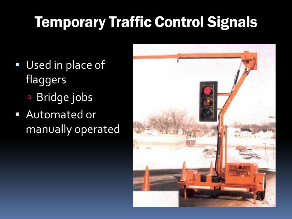 Temporary Traffic Control Signals Used in place of flaggers Bridge jobs Automated or manually operated