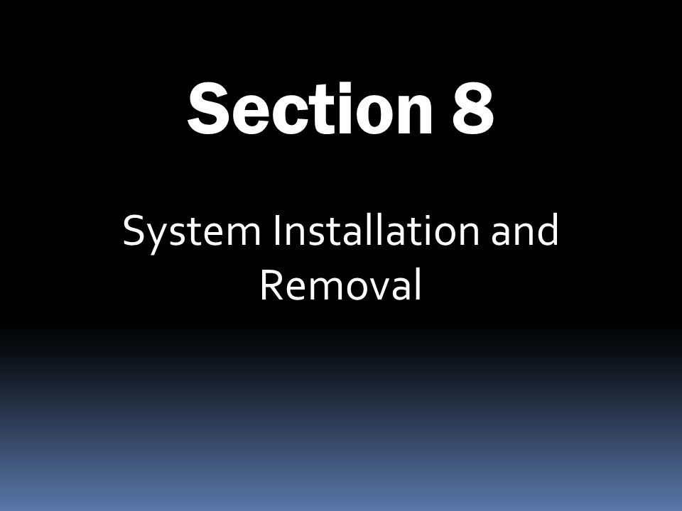 Section 8 System Installation and Removal