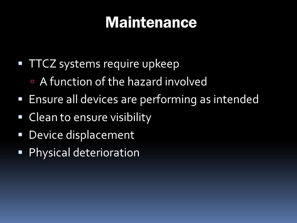 Maintenance TTCZ systems require upkeep A function of the hazard involved Ensure all devices are performing as intended Clean to ensure visibility Dev