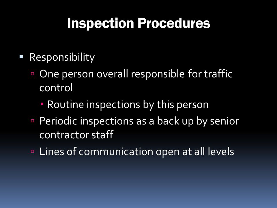 Inspection Procedures Responsibility One person overall responsible for traffic control Routine inspections by this person Periodic inspections as a b
