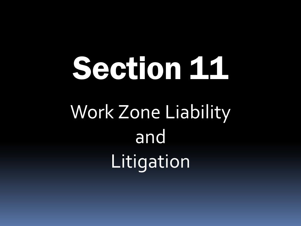 Section 11 Work Zone Liability and Litigation