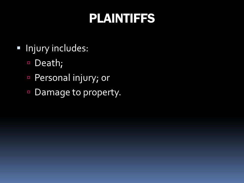 PLAINTIFFS Injury includes: Death; Personal injury; or Damage to property.