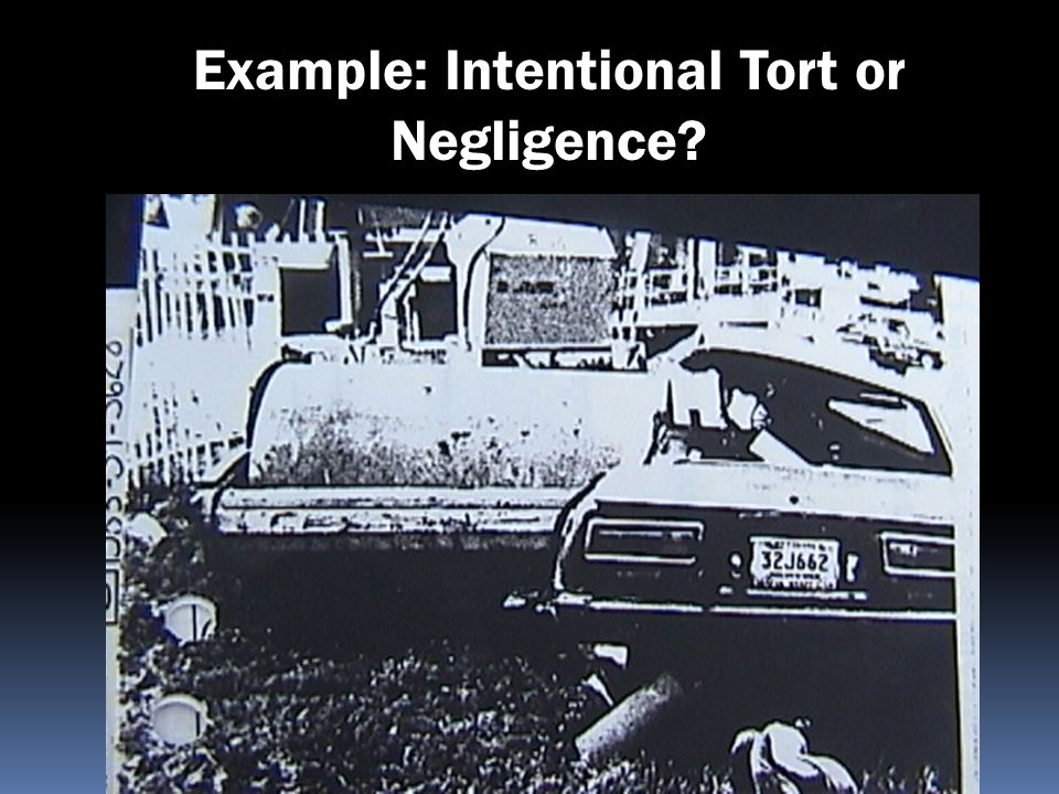 Example: Intentional Tort or Negligence?