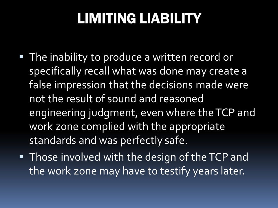 LIMITING LIABILITY The inability to produce a written record or specifically recall what was done may create a false impression that the decisions mad