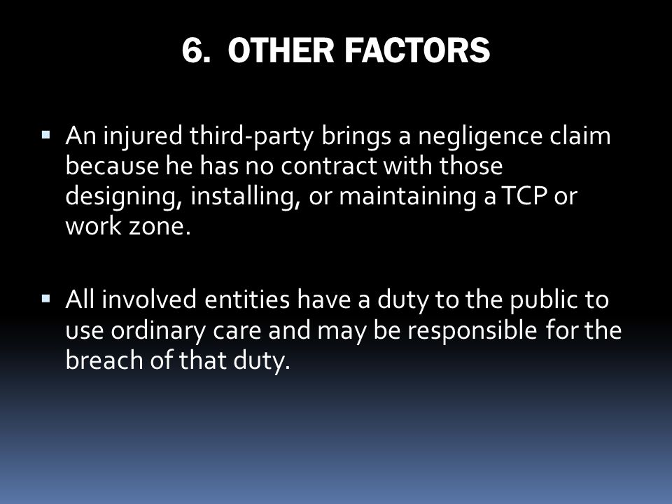 6. OTHER FACTORS An injured third-party brings a negligence claim because he has no contract with those designing, installing, or maintaining a TCP or