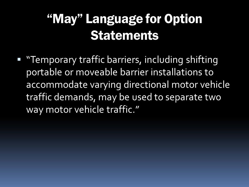 May Language for Option Statements Temporary traffic barriers, including shifting portable or moveable barrier installations to accommodate varying di