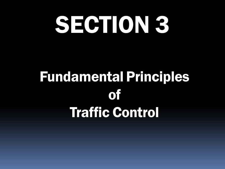 Fundamental Principles of Traffic Control SECTION 3