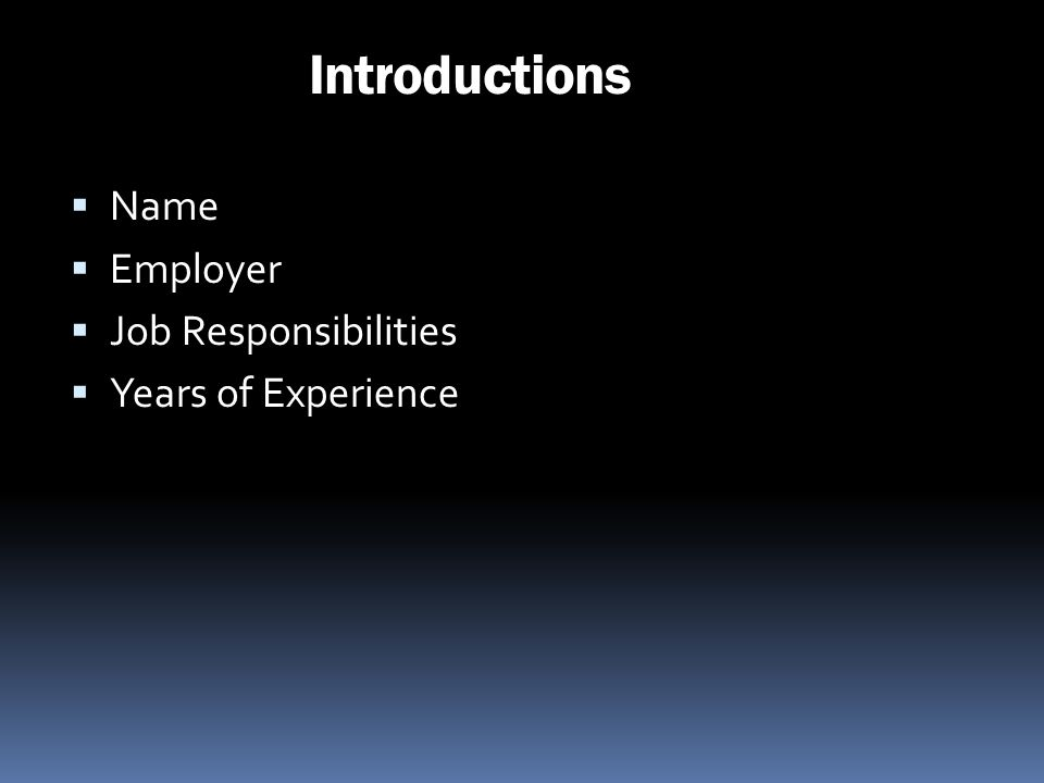 Introductions Name Employer Job Responsibilities Years of Experience