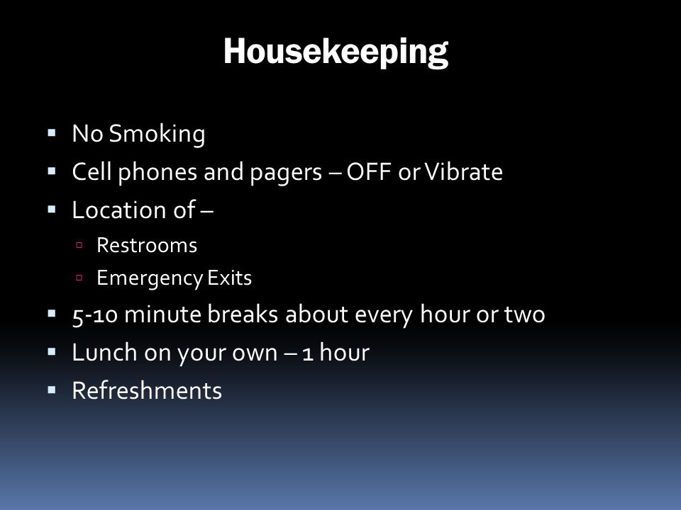 Housekeeping No Smoking Cell phones and pagers – OFF or Vibrate Location of – Restrooms Emergency Exits 5-10 minute breaks about every hour or two Lun