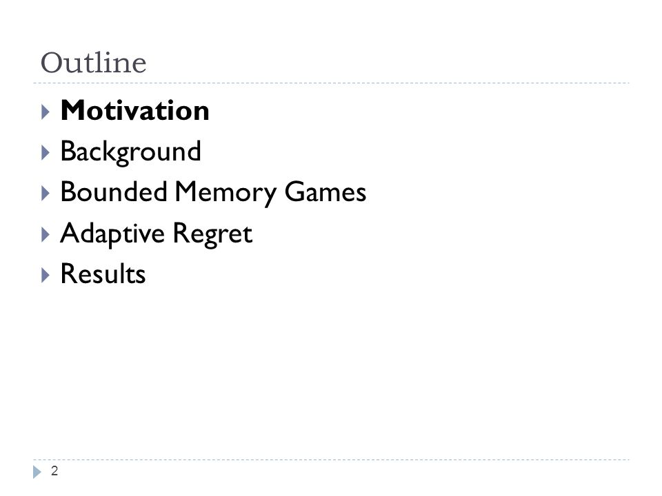 Outline 2 Motivation Background Bounded Memory Games Adaptive Regret Results