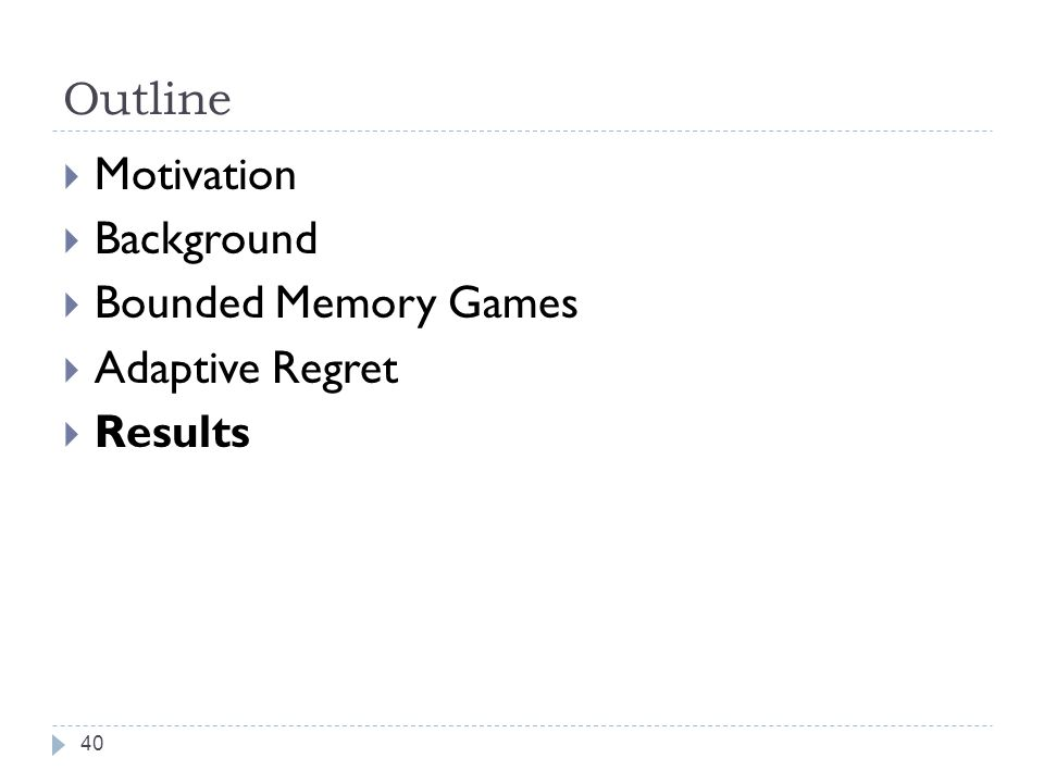Outline 40 Motivation Background Bounded Memory Games Adaptive Regret Results