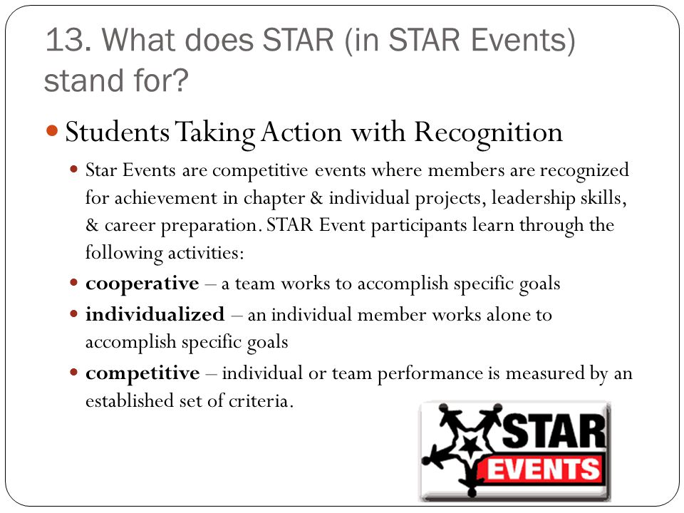 13. What does STAR (in STAR Events) stand for? Students Taking Action with Recognition Star Events are competitive events where members are recognized
