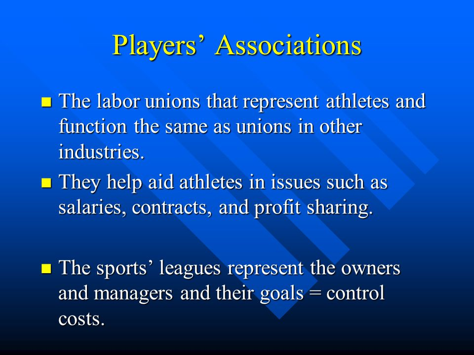 Players Associations The labor unions that represent athletes and function the same as unions in other industries.