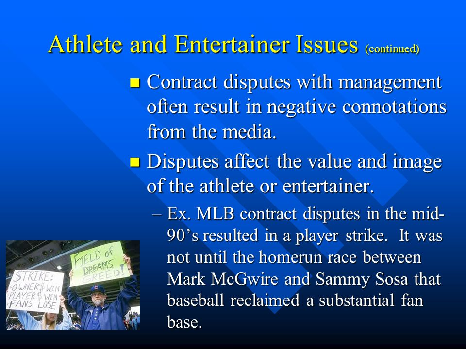 Athlete and Entertainer Issues (continued) Contract disputes with management often result in negative connotations from the media.