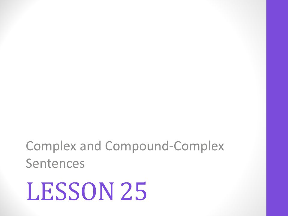 LESSON 25 Complex and Compound-Complex Sentences