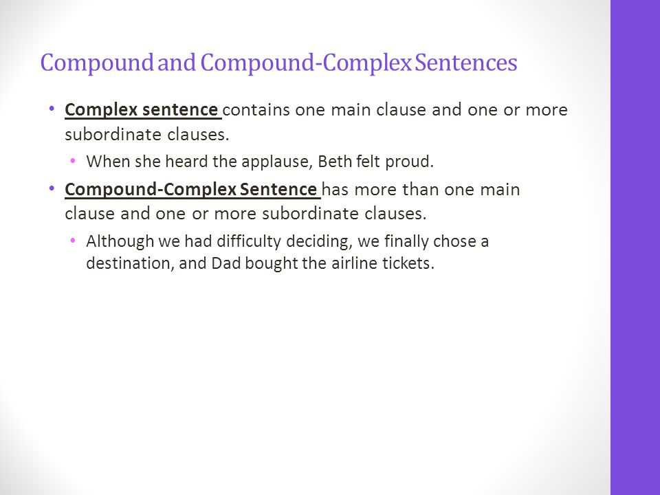 Compound and Compound-Complex Sentences Complex sentence contains one main clause and one or more subordinate clauses.