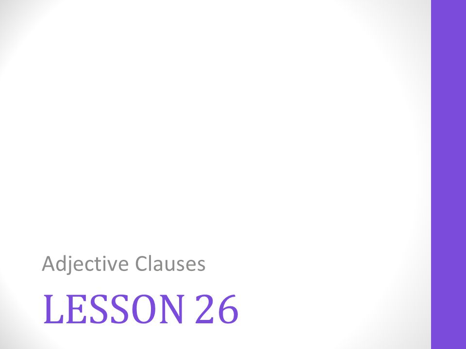 LESSON 26 Adjective Clauses