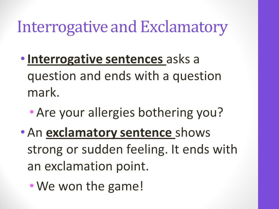 Interrogative sentences asks a question and ends with a question mark.