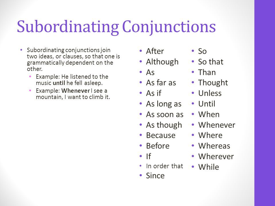 Subordinating Conjunctions Subordinating conjunctions join two ideas, or clauses, so that one is grammatically dependent on the other.
