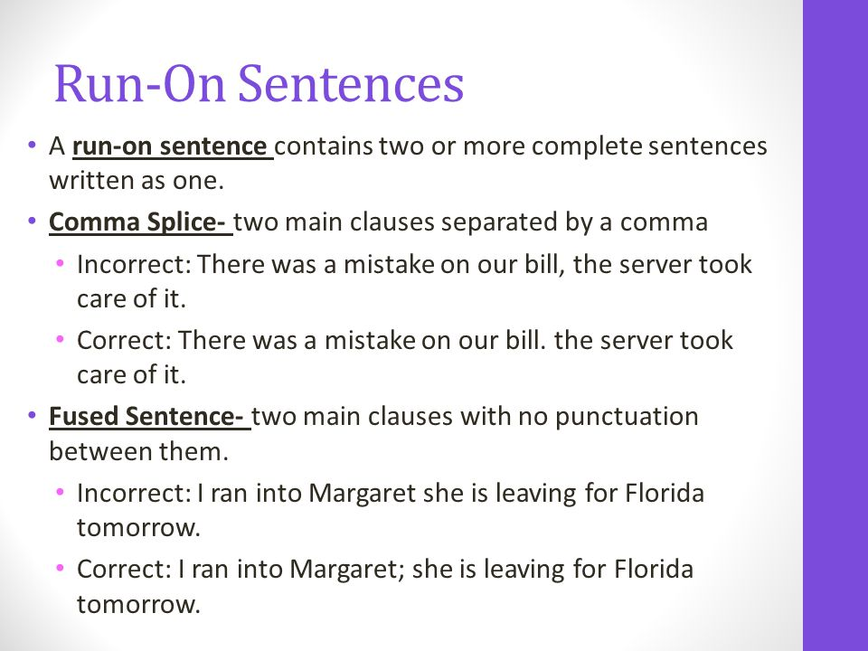 A run-on sentence contains two or more complete sentences written as one.