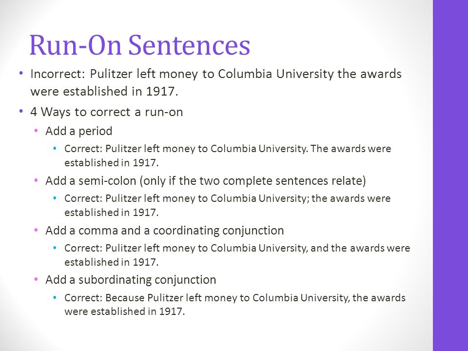 Run-On Sentences Incorrect: Pulitzer left money to Columbia University the awards were established in 1917.