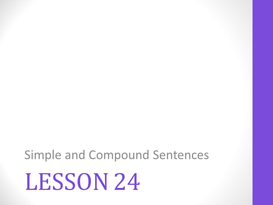 LESSON 24 Simple and Compound Sentences