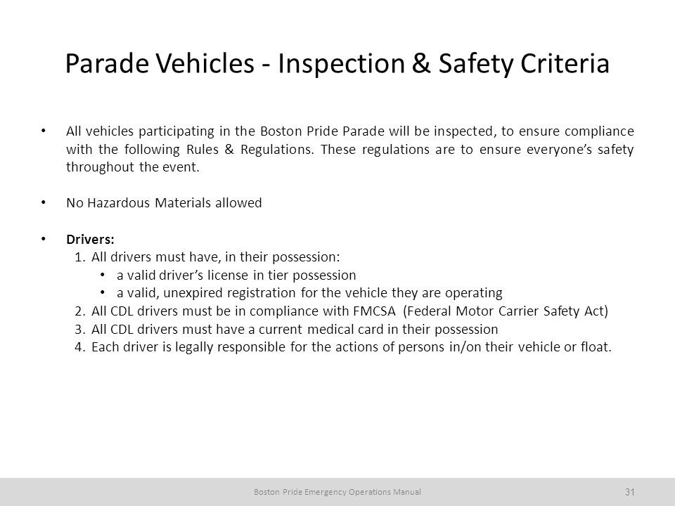 Parade Vehicles - Inspection & Safety Criteria All vehicles participating in the Boston Pride Parade will be inspected, to ensure compliance with the following Rules & Regulations.