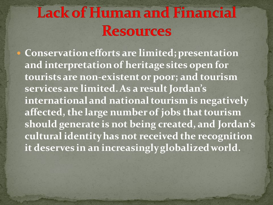 Conservation efforts are limited; presentation and interpretation of heritage sites open for tourists are non-existent or poor; and tourism services are limited.
