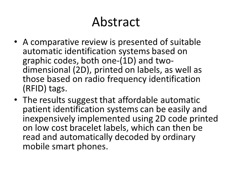 Abstract A comparative review is presented of suitable automatic identification systems based on graphic codes, both one-(1D) and two- dimensional (2D), printed on labels, as well as those based on radio frequency identification (RFID) tags.
