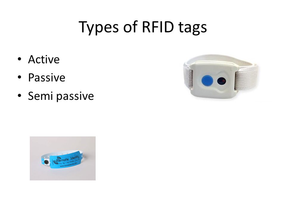 Types of RFID tags Active Passive Semi passive