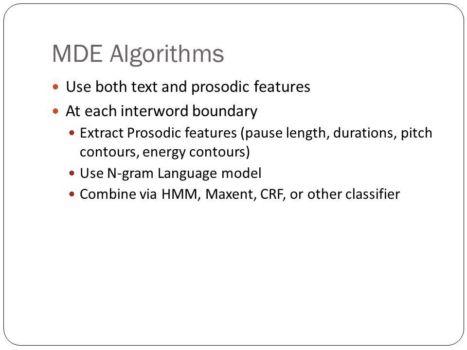 MDE Labeled Corpora CTSBN Training set (words)484K182K Test set (words)35K45K STT WER (%)14.911.7 SU %13.68.1 Edit word %7.41.8 Filler word %6.81.8