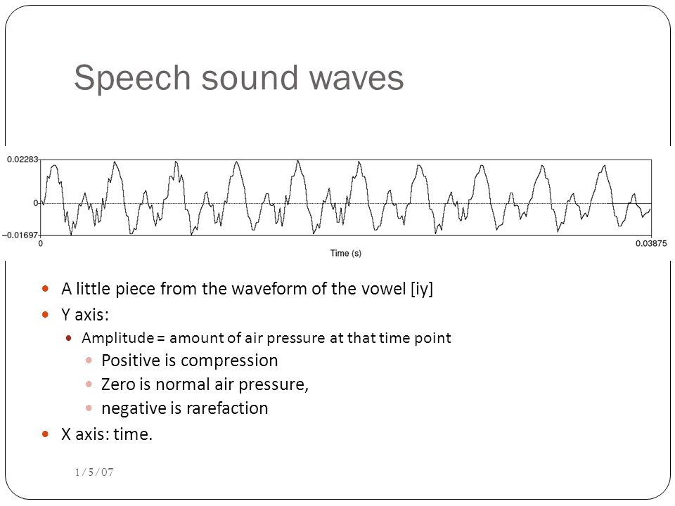Simple periodic waves Computing the frequency of a wave: 5 cycles in.5 seconds = 10 cycles/second = 10 Hz Amplitude: 1 Equation: Y = A sin(2 ft) 1/5/07