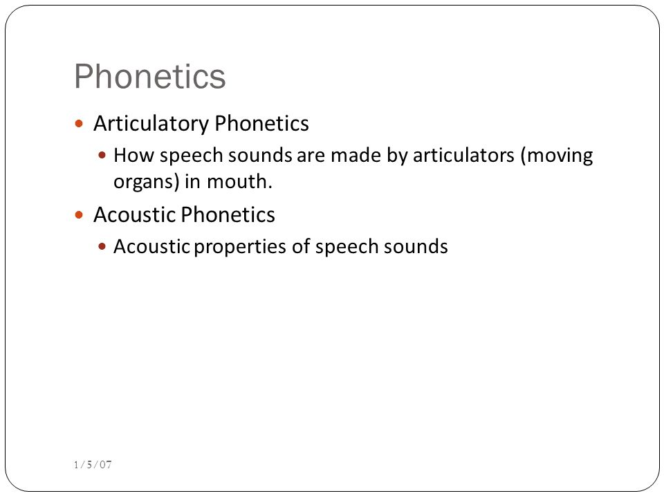 Outline Articulatory Phonetics Acoustic Phonetics Prosody Pitch Accents Disfluencies 1/5/07