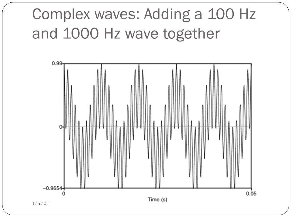 Waves have different frequencies 1/5/07 100 Hz 1000 Hz