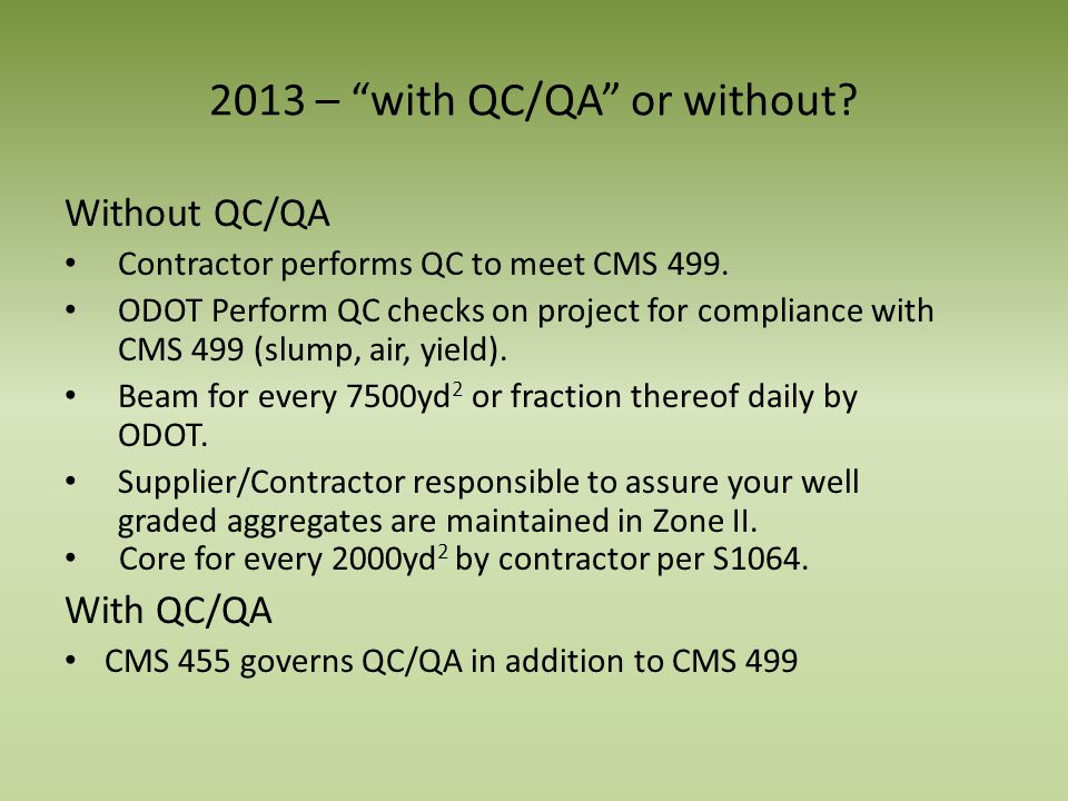 2013 – with QC/QA or without? Without QC/QA Contractor performs QC to meet CMS 499. ODOT Perform QC checks on project for compliance with CMS 499 (slu