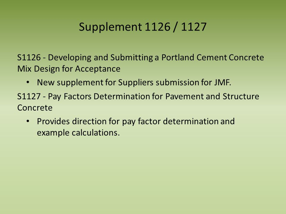 Supplement 1126 / 1127 S1126 - Developing and Submitting a Portland Cement Concrete Mix Design for Acceptance New supplement for Suppliers submission for JMF.