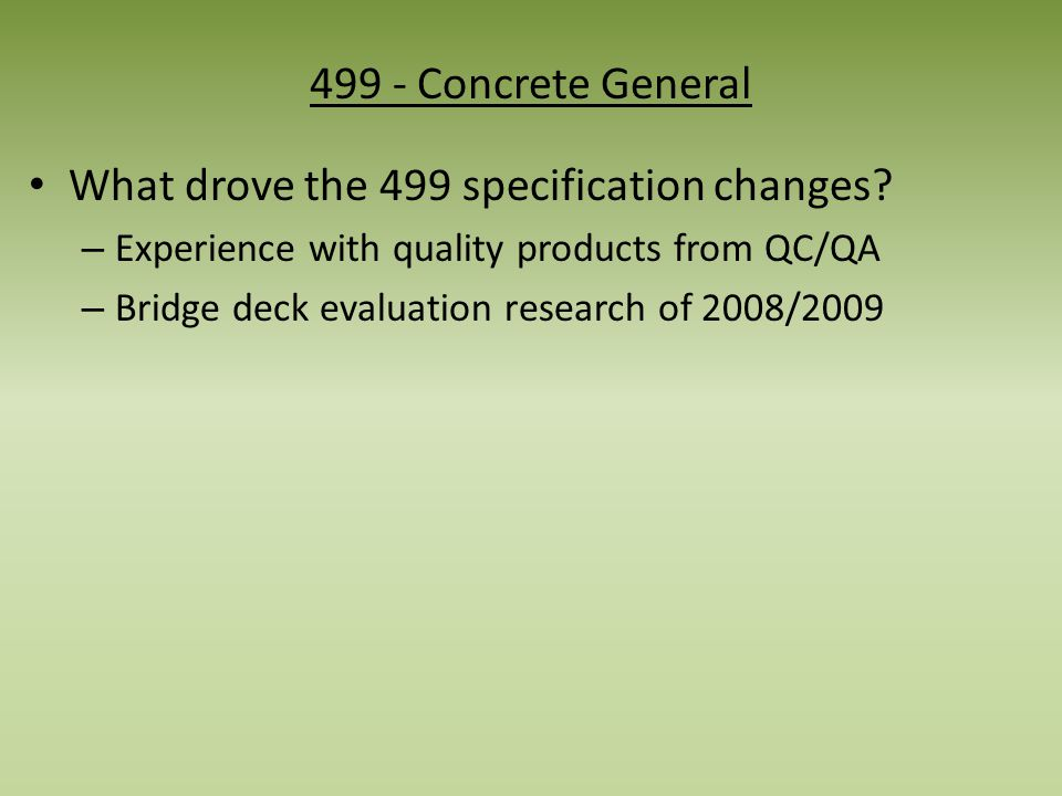 2013 – Concrete Pavement Specification Changes Seven Major Specifications were revised or created 499 Concrete - General o Prescription mixes Class F, C, S, HP, MS, FS are gone o Well graded aggregate requirements for both 451/452 and 511.