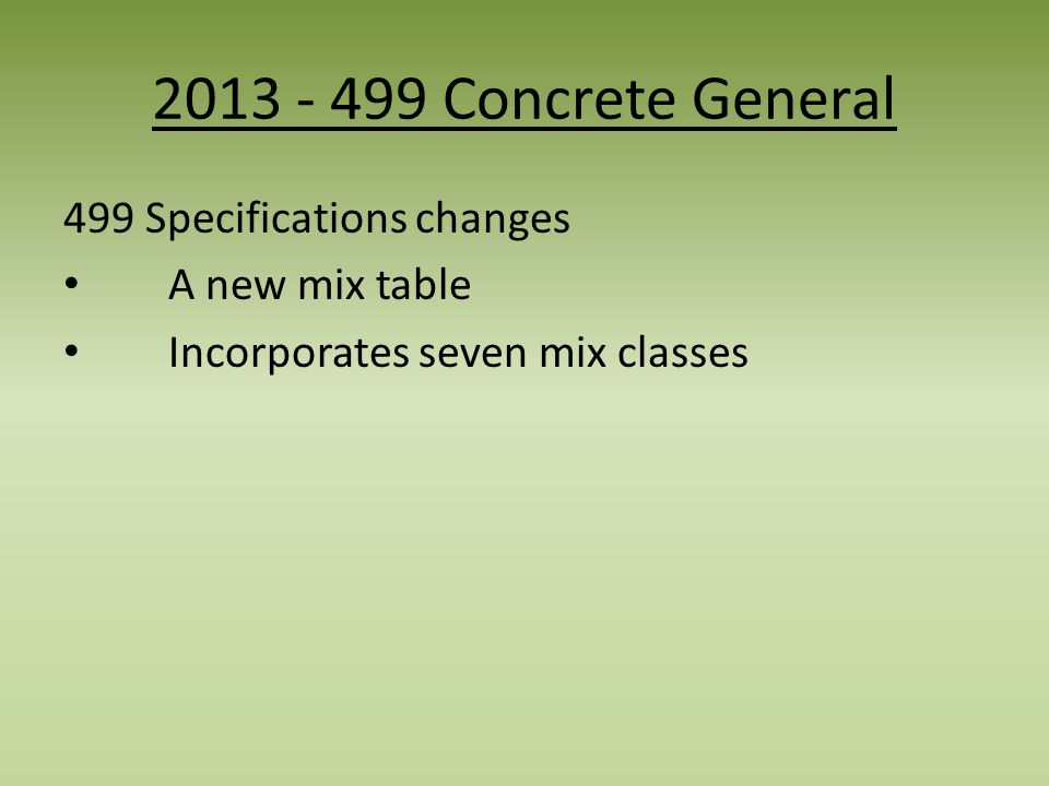 Concrete General 499 Specifications changes A new mix table Incorporates seven mix classes
