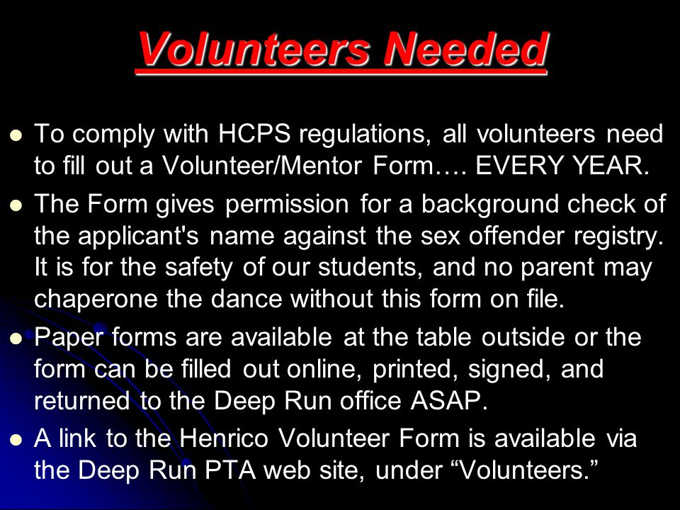 Volunteers Needed To comply with HCPS regulations, all volunteers need to fill out a Volunteer/Mentor Form…. EVERY YEAR. The Form gives permission for