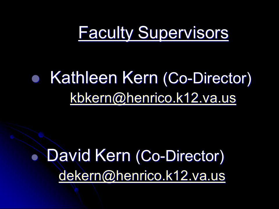 Faculty Supervisors Kathleen Kern (Co-Director) Kathleen Kern (Co-Director) kbkern@henrico.k12.va.us kbkern@henrico.k12.va.uskbkern@henrico.k12.va.us