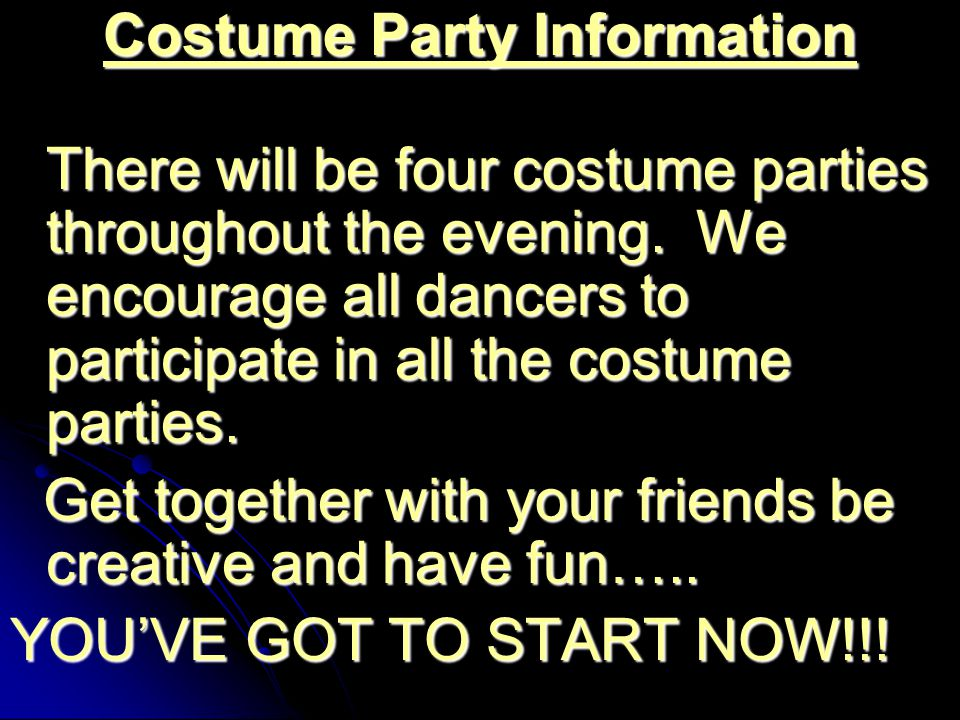 Costume Party Information There will be four costume parties throughout the evening. We encourage all dancers to participate in all the costume partie