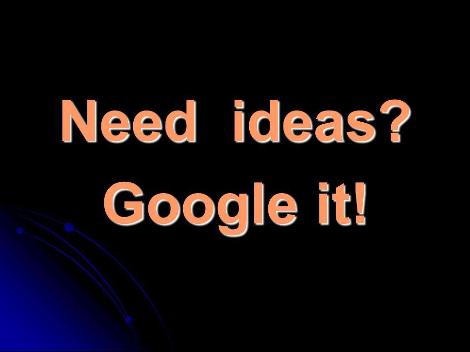Need ideas? Google it!