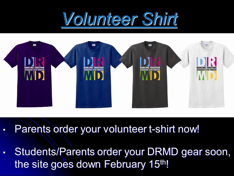 Volunteer Shirt Parents order your volunteer t-shirt now! Parents order your volunteer t-shirt now! Students/Parents order your DRMD gear soon, the si