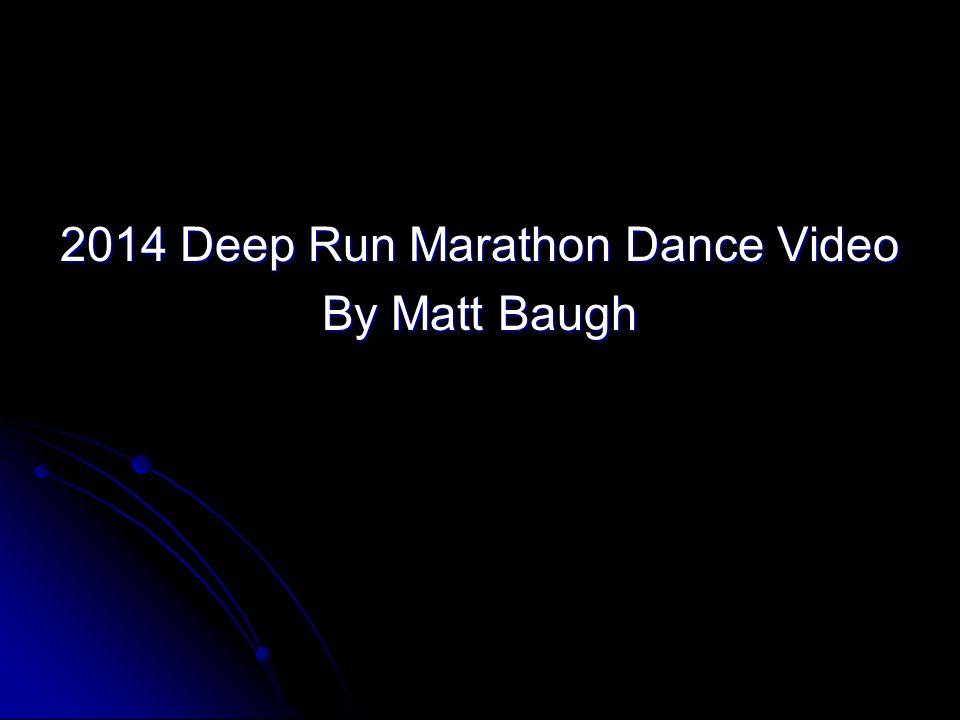 2014 Deep Run Marathon Dance Video By Matt Baugh