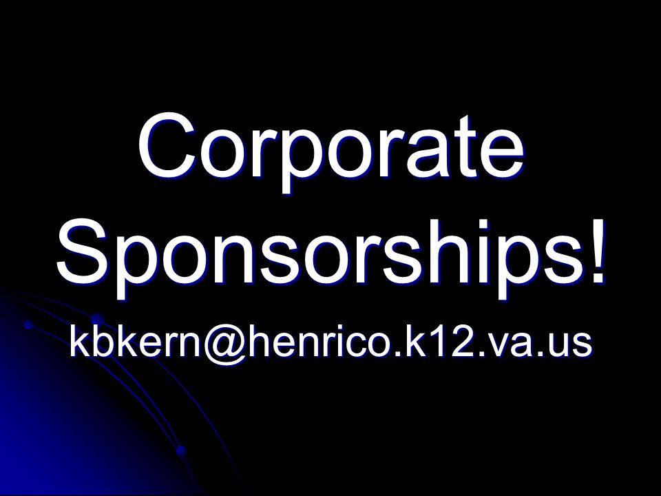 Corporate Sponsorships! kbkern@henrico.k12.va.us