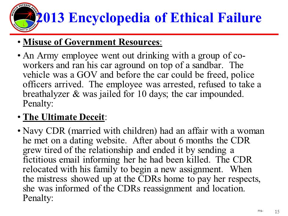 15 ms- 2013 Encyclopedia of Ethical Failure Misuse of Government Resources: An Army employee went out drinking with a group of co- workers and ran his car aground on top of a sandbar.