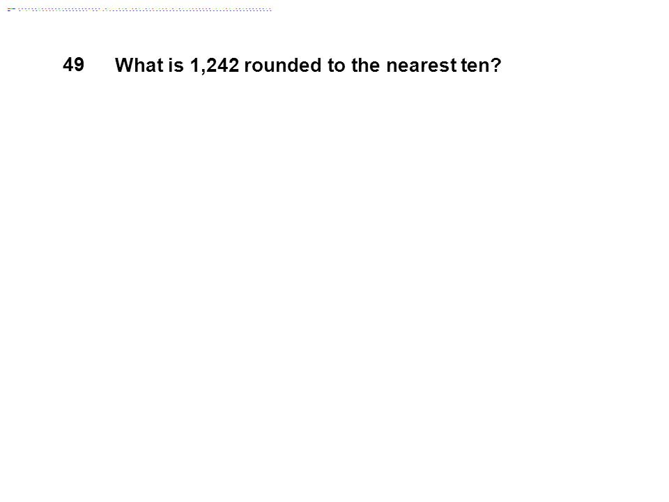 49 What is 1,242 rounded to the nearest ten