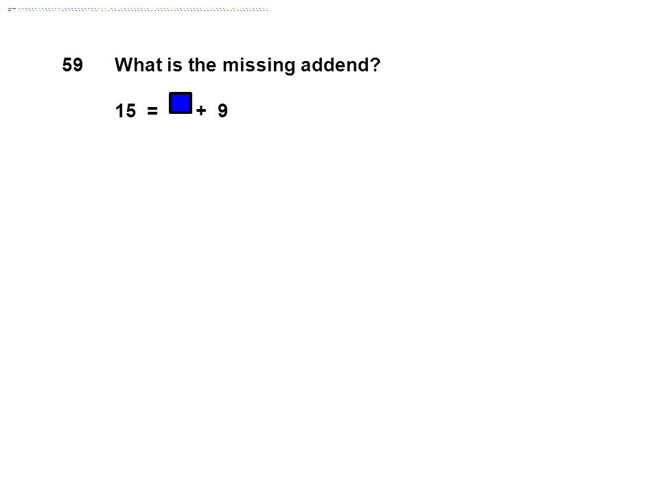 59 What is the missing addend 15 = + 9