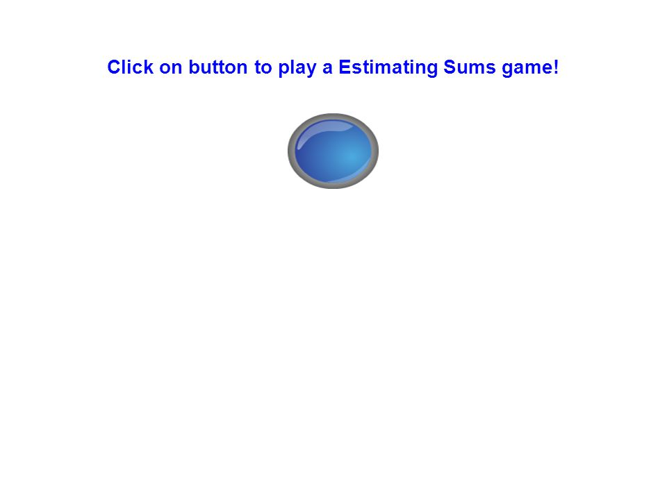 Click on button to play a Estimating Sums game!